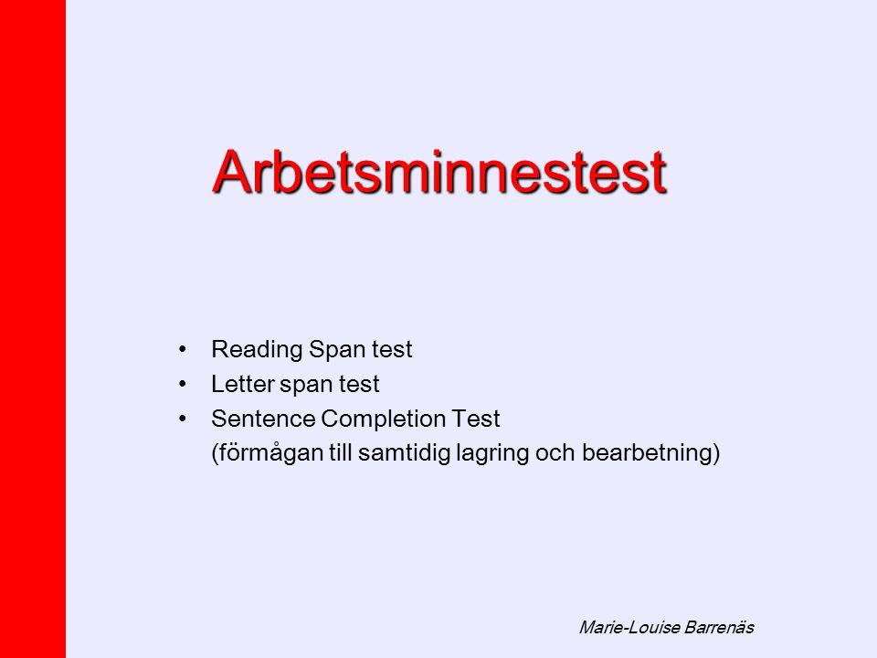Marie-Louise Barrenäs Arbetsminnestest Reading Span test Letter span test Sentence Completion Test (förmågan till samtidig lagring och bearbetning)
