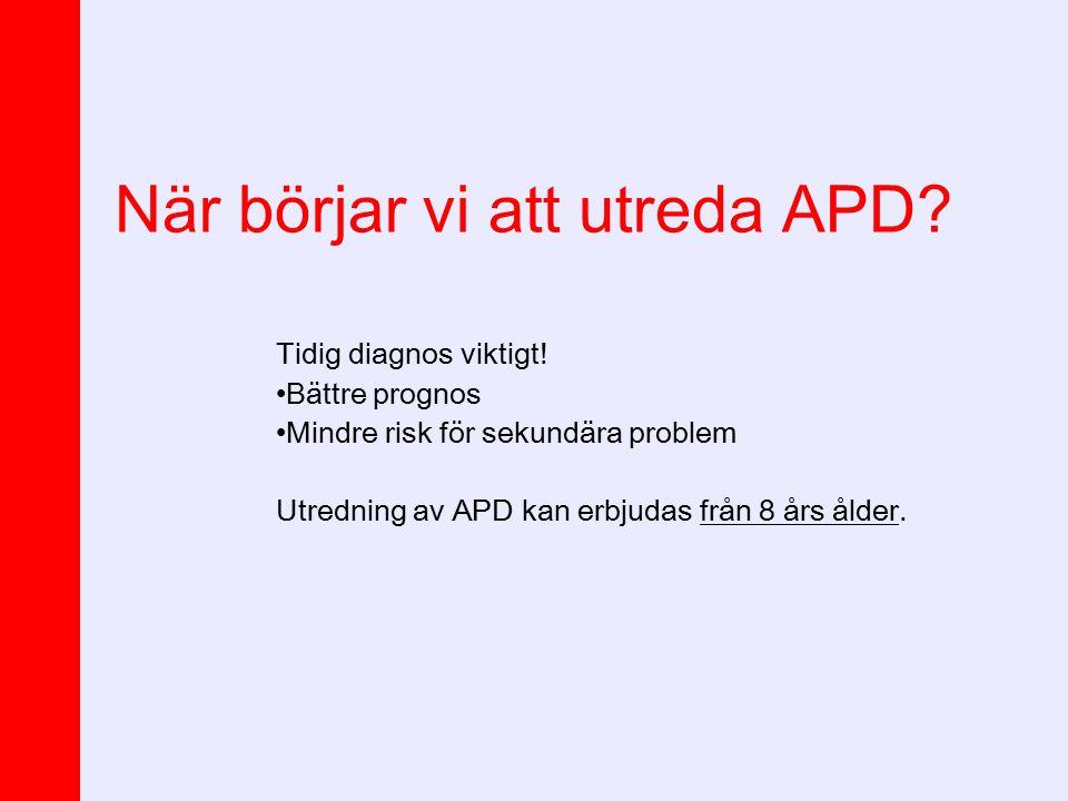 När börjar vi att utreda APD? Tidig diagnos viktigt! Bättre prognos Mindre risk för sekundära problem Utredning av APD kan erbjudas från 8 års ålder.