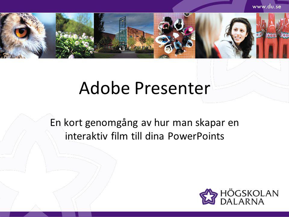 Skapa en Adobe Presentation Snabbt och enkelt skapa Flash-baserade presentationer från en PowerPoint Skapa en presentatör Lägga till och synka ljud Lägga till film Spela in film Anpassa presentationen Publicera
