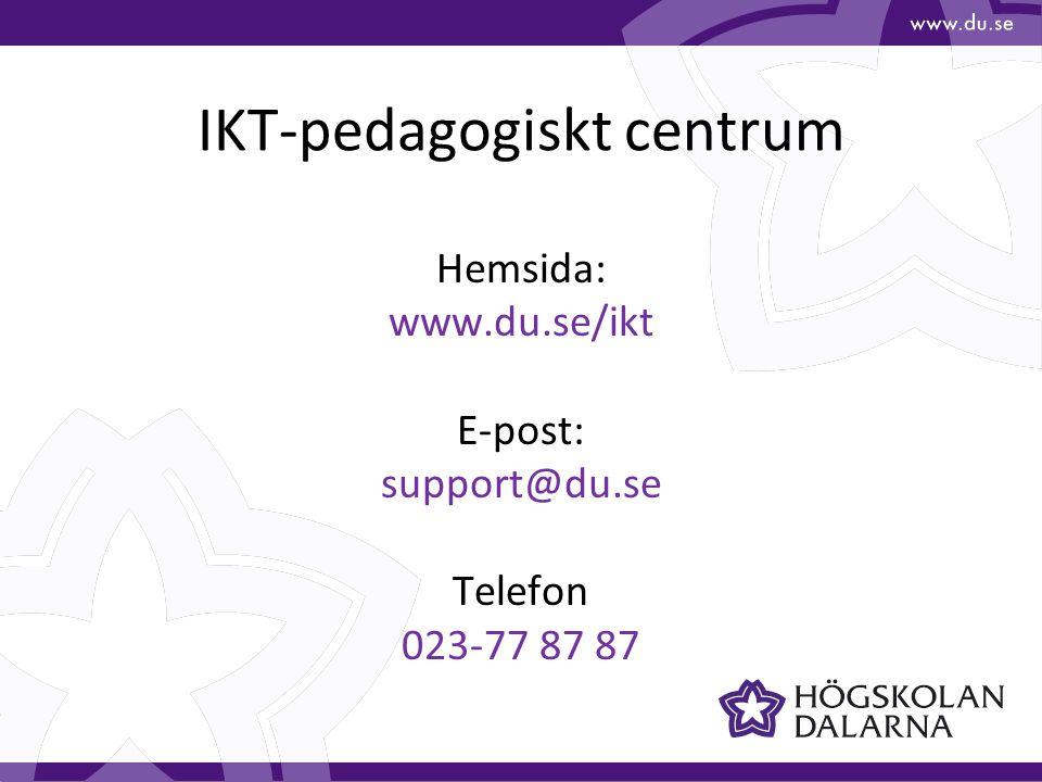 IKT-pedagogiskt centrum Hemsida: www.du.se/ikt E-post: support@du.se Telefon 023-77 87 87