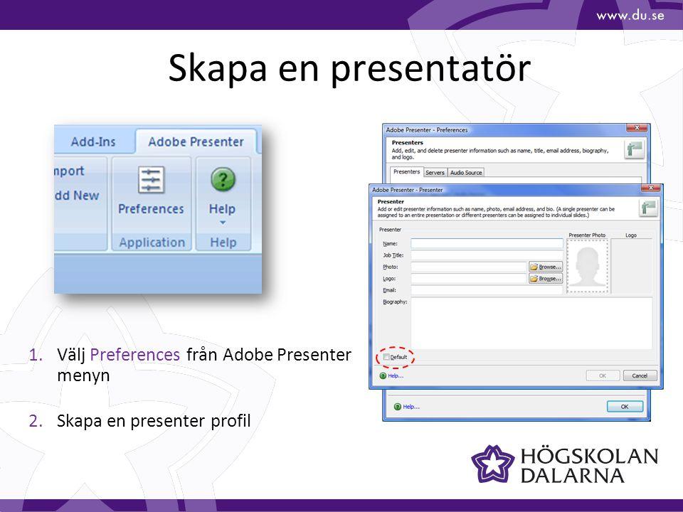 Skapa en presentatör 1.Välj Preferences från Adobe Presenter menyn 2.Skapa en presenter profil