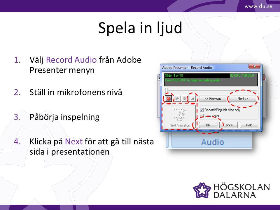 Spela in ljud 1.Välj Record Audio från Adobe Presenter menyn 2.Ställ in mikrofonens nivå 3.Påbörja inspelning 4.Klicka på Next för att gå till nästa sida i presentationen