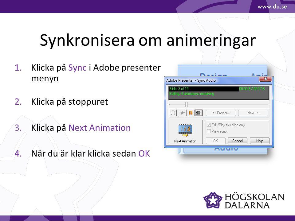 Synkronisera om animeringar 1.Klicka på Sync i Adobe presenter menyn 2.Klicka på stoppuret 3.Klicka på Next Animation 4.När du är klar klicka sedan OK