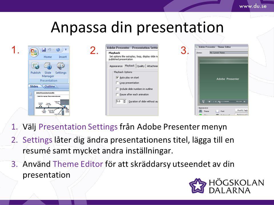Anpassa din presentation 1.Välj Presentation Settings från Adobe Presenter menyn 2.Settings låter dig ändra presentationens titel, lägga till en resumé samt mycket andra inställningar.