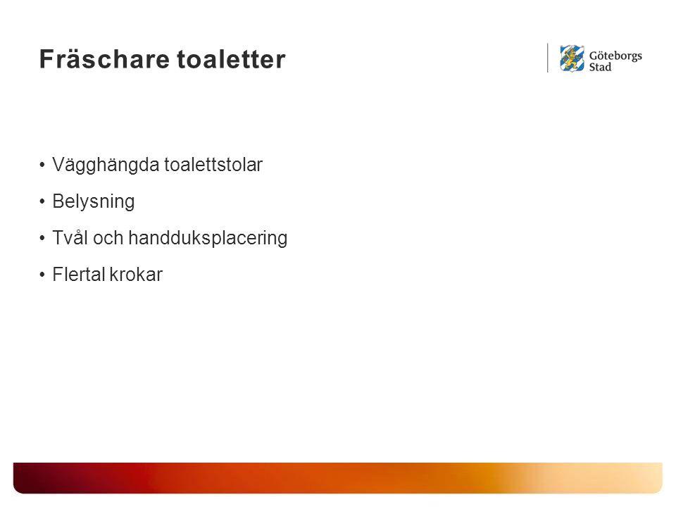 Fräschare toaletter Vägghängda toalettstolar Belysning Tvål och handduksplacering Flertal krokar