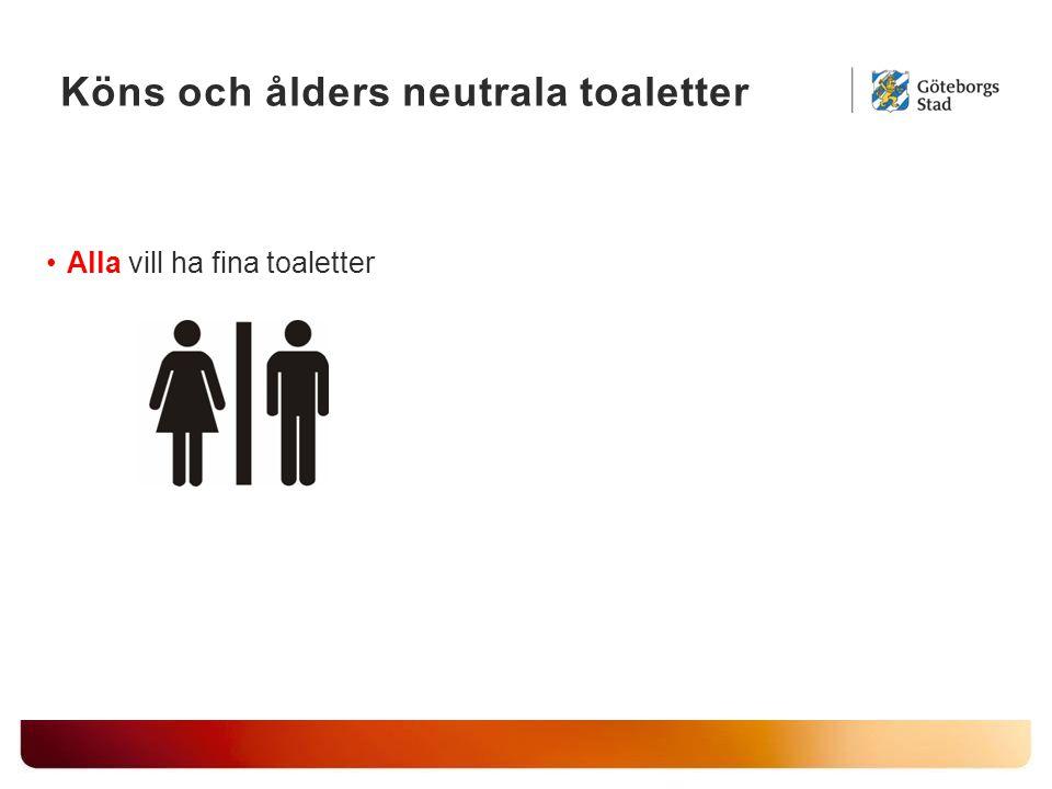 Köns och ålders neutrala toaletter Alla vill ha fina toaletter