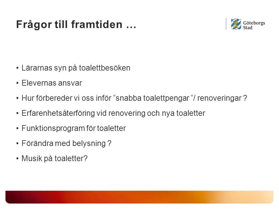 Frågor till framtiden … Lärarnas syn på toalettbesöken Elevernas ansvar Hur förbereder vi oss inför snabba toalettpengar / renoveringar .