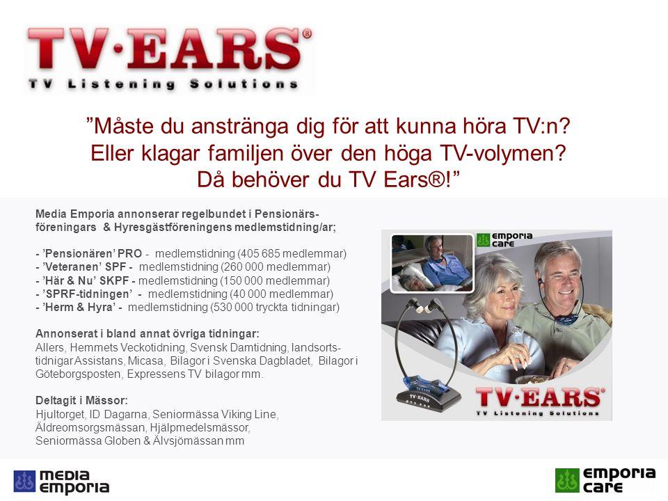 Media Emporia annonserar regelbundet i Pensionärs- föreningars & Hyresgästföreningens medlemstidning/ar; - 'Pensionären' PRO - medlemstidning (405 685 medlemmar) - 'Veteranen' SPF - medlemstidning (260 000 medlemmar) - 'Här & Nu' SKPF - medlemstidning (150 000 medlemmar) - 'SPRF-tidningen' - medlemstidning (40 000 medlemmar) - 'Herm & Hyra' - medlemstidning (530 000 tryckta tidningar) Annonserat i bland annat övriga tidningar: Allers, Hemmets Veckotidning, Svensk Damtidning, landsorts- tidnigar Assistans, Micasa, Bilagor i Svenska Dagbladet, Bilagor i Göteborgsposten, Expressens TV bilagor mm.