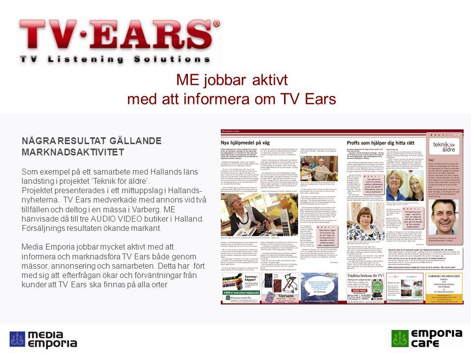 ME jobbar aktivt med att informera om TV Ears NÅGRA RESULTAT GÄLLANDE MARKNADSAKTIVITET Som exempel på ett samarbete med Hallands läns landsting i projektet 'Teknik för äldre'.