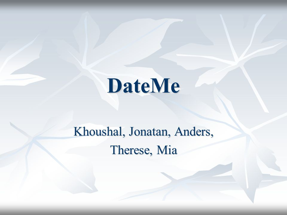 DateMe Khoushal, Jonatan, Anders, Therese, Mia