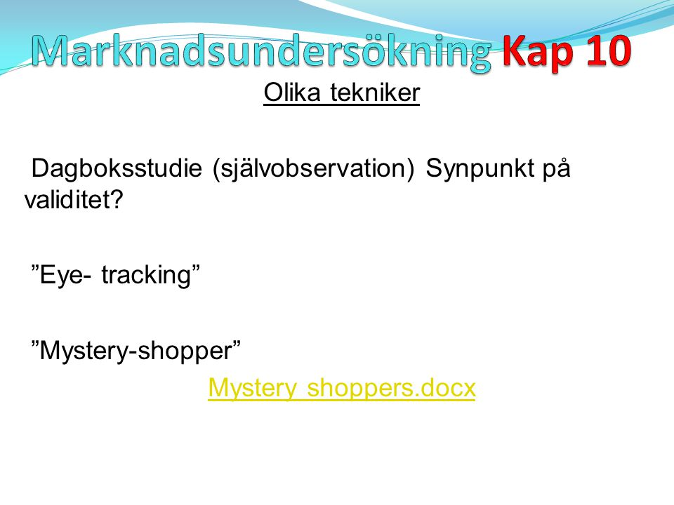 "Olika tekniker Dagboksstudie (självobservation) Synpunkt på validitet? ""Eye- tracking"" ""Mystery-shopper"" Mystery shoppers.docx"