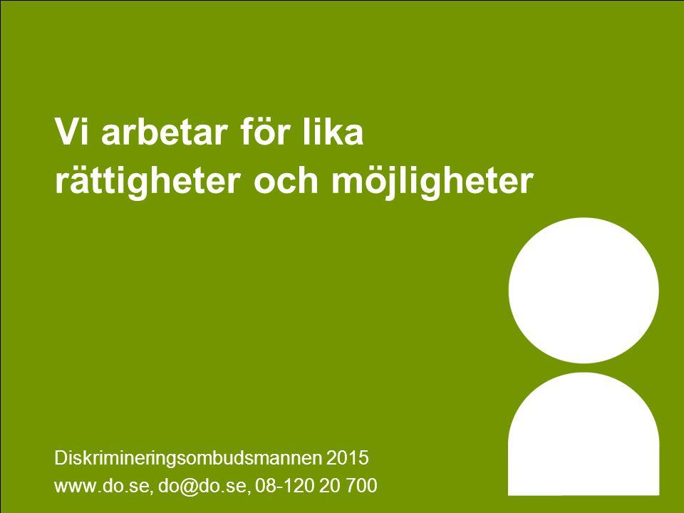 Vi arbetar för lika rättigheter och möjligheter Diskrimineringsombudsmannen 2015 www.do.se, do@do.se, 08-120 20 700