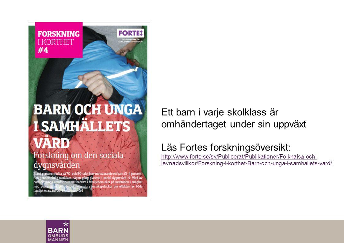 Ett barn i varje skolklass är omhändertaget under sin uppväxt Läs Fortes forskningsöversikt: http://www.forte.se/sv/Publicerat/Publikationer/Folkhalsa-och- levnadsvillkor/Forskning-i-korthet-Barn-och-unga-i-samhallets-vard/