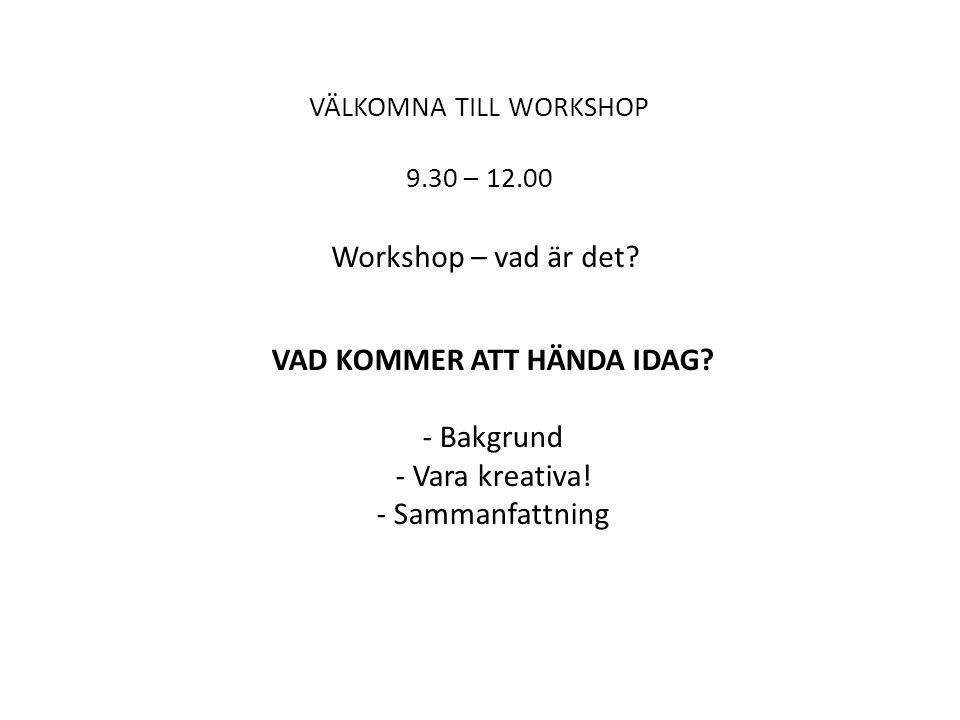 VÄLKOMNA TILL WORKSHOP 9.30 – 12.00 Workshop – vad är det.