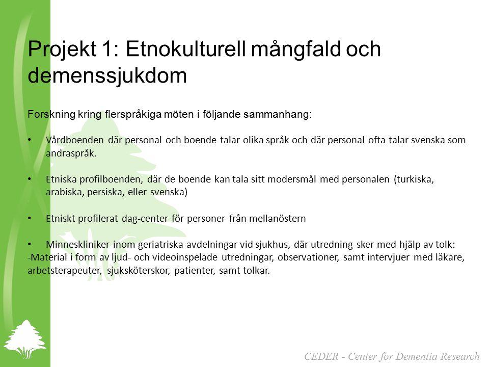 CEDER - Center for Dementia Research Projekt 1: Etnokulturell mångfald och demenssjukdom Forskning kring flerspråkiga möten i följande sammanhang: Vårdboenden där personal och boende talar olika språk och där personal ofta talar svenska som andraspråk.