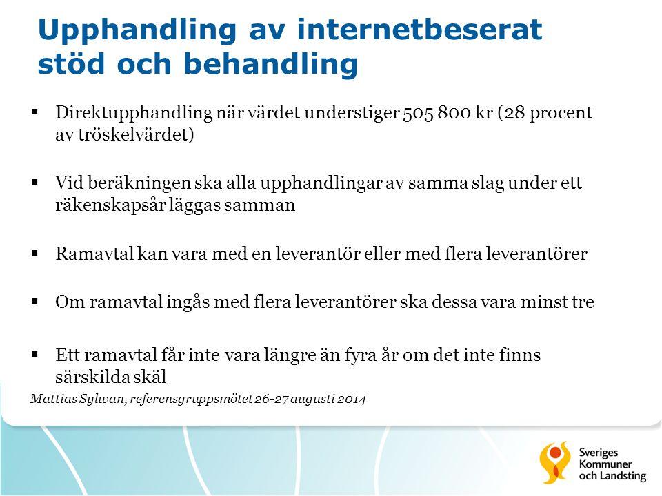 Upphandling av internetbeserat stöd och behandling  Direktupphandling när värdet understiger 505 800 kr (28 procent av tröskelvärdet)  Vid beräkning