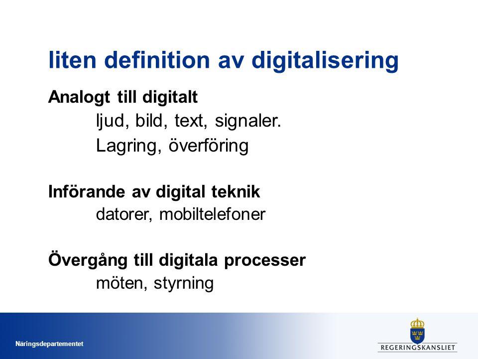 Näringsdepartementet liten definition av digitalisering Analogt till digitalt ljud, bild, text, signaler. Lagring, överföring Införande av digital tek