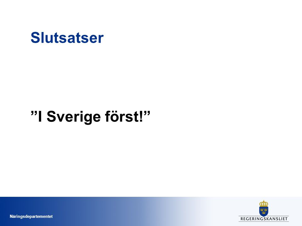 """Näringsdepartementet Slutsatser """"I Sverige först!"""""""