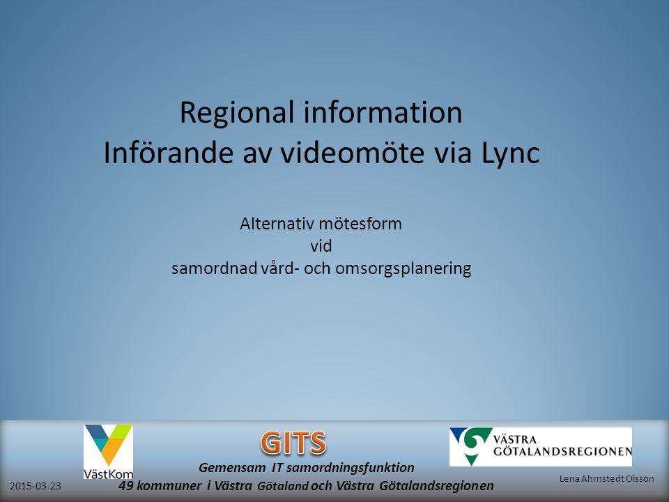 Gemensam IT samordningsfunktion 49 kommuner i Västra Götaland och Västra Götalandsregionen Lena Ahrnstedt Olsson 2015-03-23 Regional information Inför