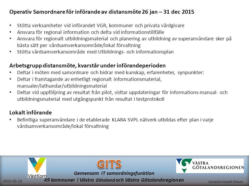 Lena Ahrnstedt Olsson 2015-03-23 Gemensam IT samordningsfunktion 49 kommuner i Västra Götaland och Västra Götalandsregionen Operativ Samordnare för in