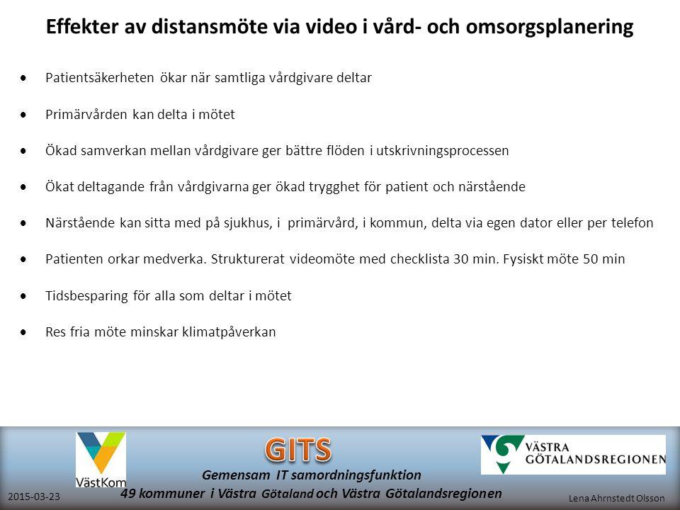Lena Ahrnstedt Olsson 2015-03-23 Gemensam IT samordningsfunktion 49 kommuner i Västra Götaland och Västra Götalandsregionen Effekter av distansmöte vi