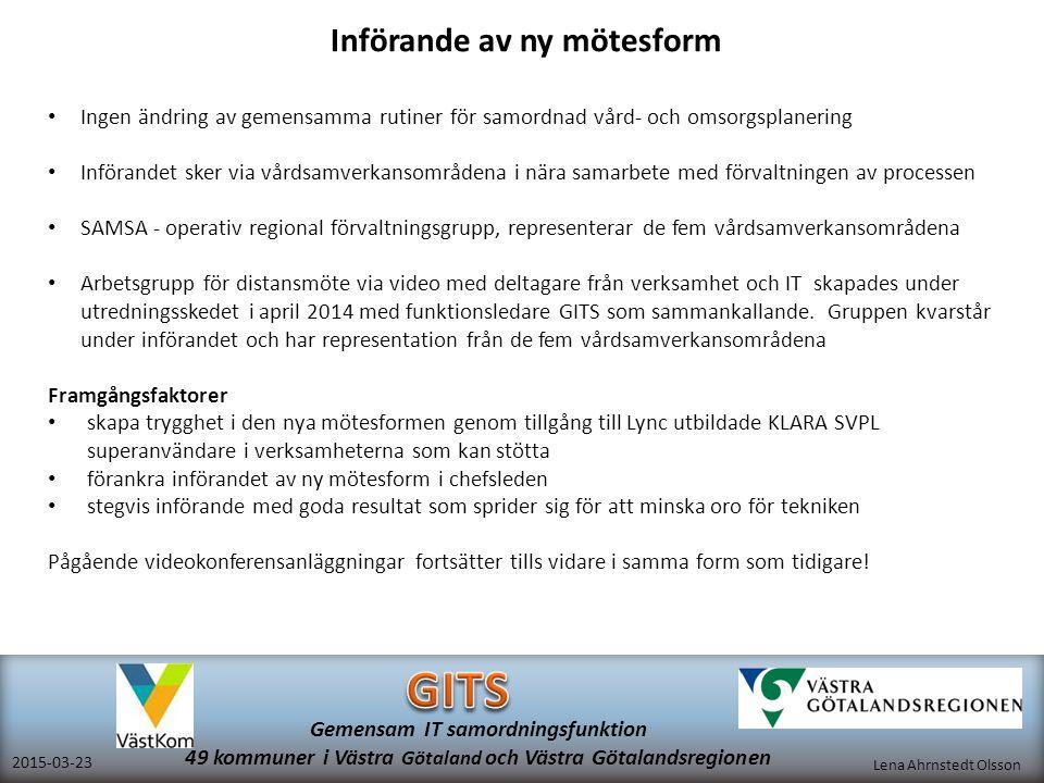 Lena Ahrnstedt Olsson 2015-03-23 Gemensam IT samordningsfunktion 49 kommuner i Västra Götaland och Västra Götalandsregionen Införande av ny mötesform