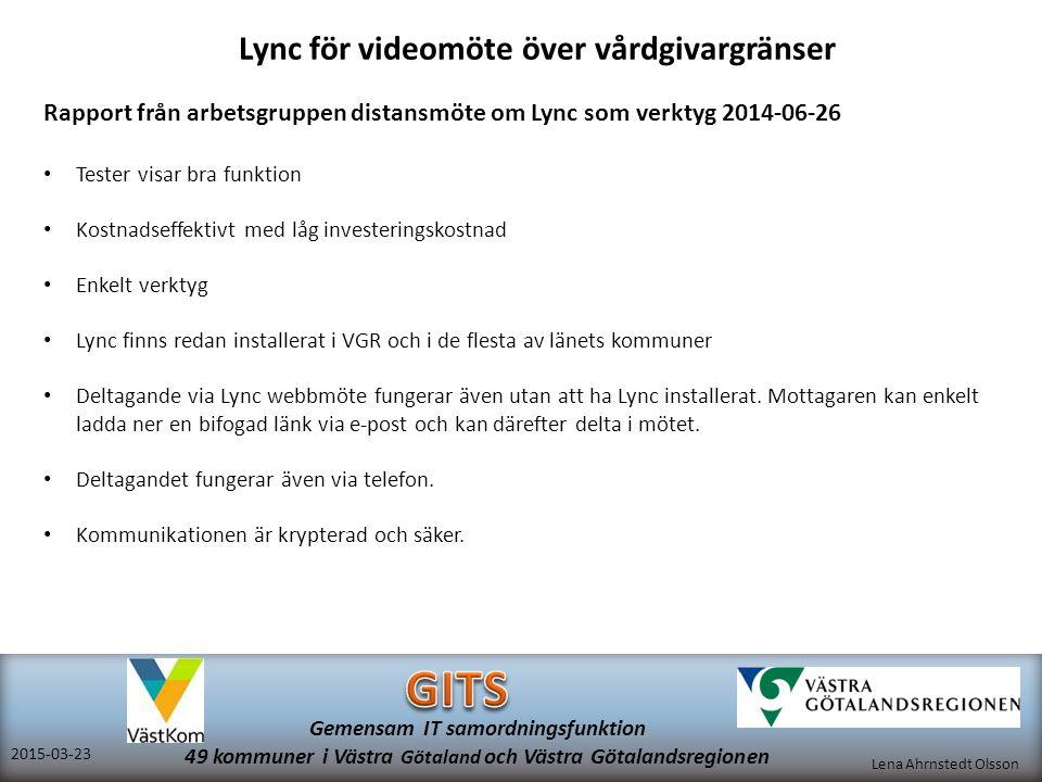 Lena Ahrnstedt Olsson 2015-03-23 Gemensam IT samordningsfunktion 49 kommuner i Västra Götaland och Västra Götalandsregionen Lync för videomöte över vå