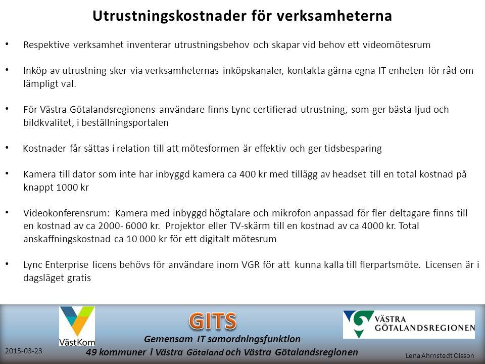 Lena Ahrnstedt Olsson 2015-03-23 Gemensam IT samordningsfunktion 49 kommuner i Västra Götaland och Västra Götalandsregionen Utrustningskostnader för v