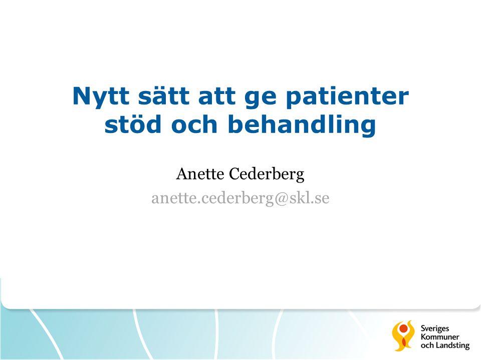 Nytt sätt att ge patienter stöd och behandling Anette Cederberg anette.cederberg@skl.se