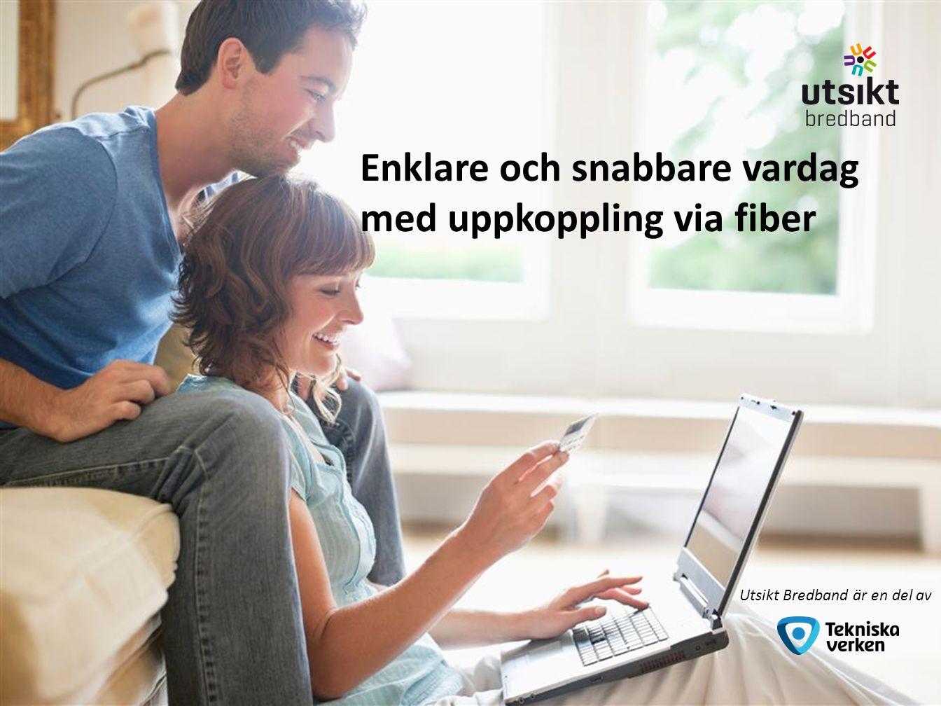 Enklare och snabbare vardag med uppkoppling via fiber Utsikt Bredband är en del av