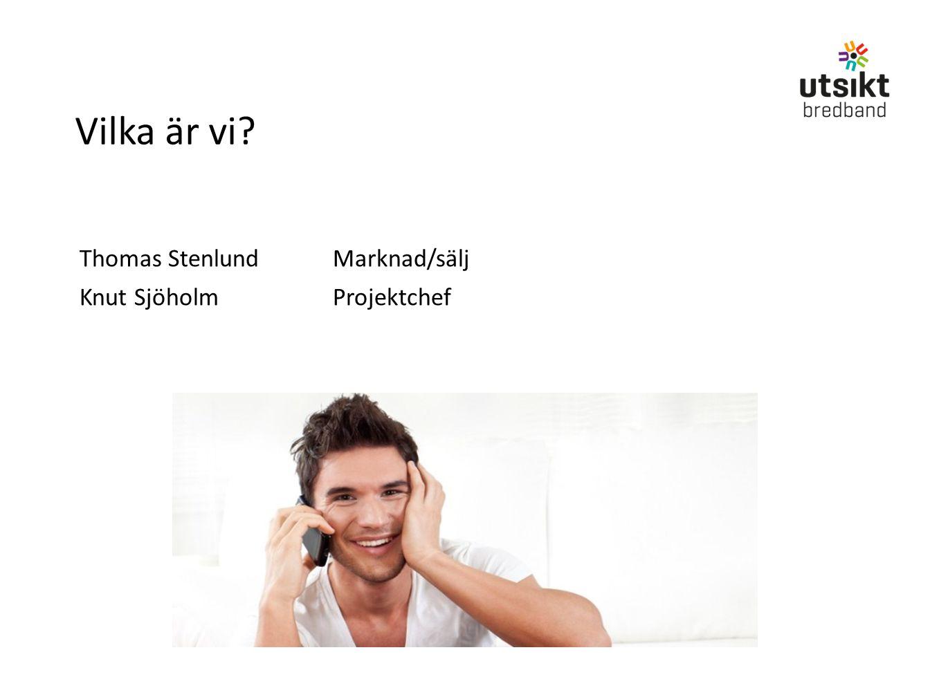 Vilka är vi? Thomas StenlundMarknad/sälj Knut SjöholmProjektchef