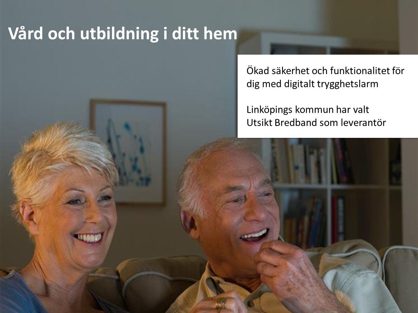 Vård och utbildning i ditt hem Ökad säkerhet och funktionalitet för dig med digitalt trygghetslarm Linköpings kommun har valt Utsikt Bredband som leve