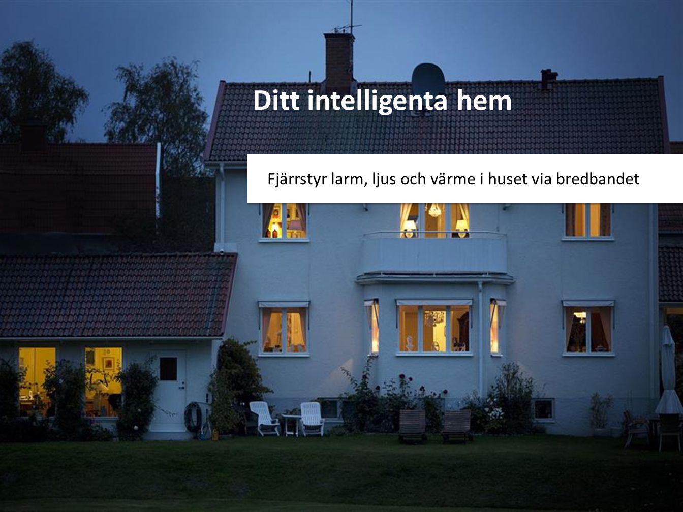Ditt intelligenta hem Fjärrstyr larm, ljus och värme i huset via bredbandet