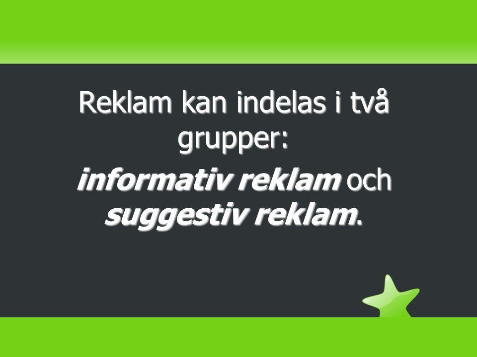 Reklam kan indelas i två grupper: informativ reklam och suggestiv reklam.