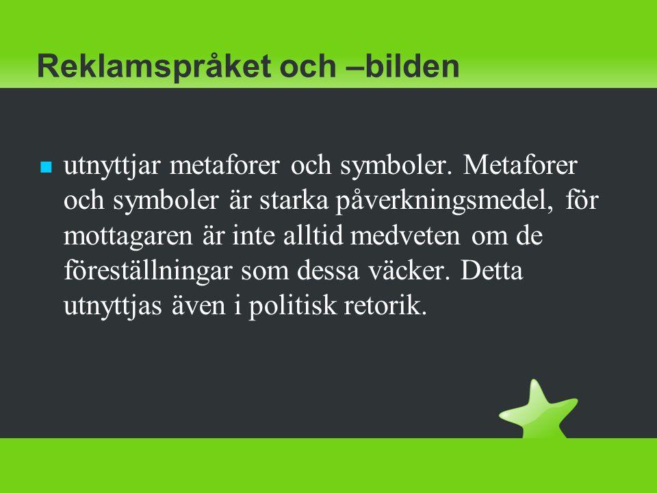 Reklamspråket och –bilden utnyttjar metaforer och symboler. Metaforer och symboler är starka påverkningsmedel, för mottagaren är inte alltid medveten