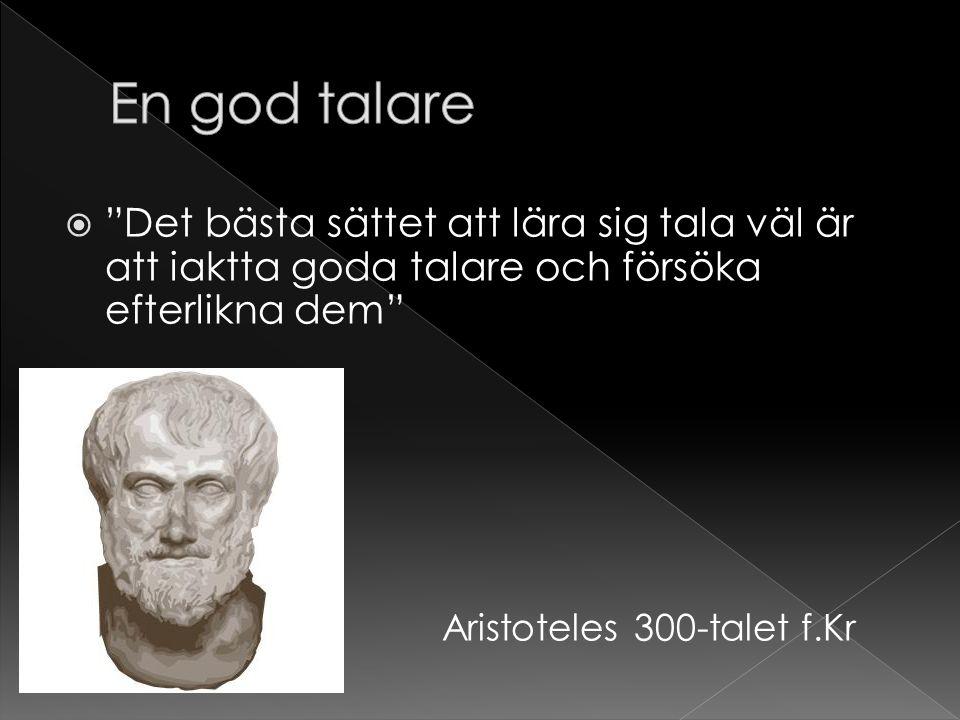 """ """"Det bästa sättet att lära sig tala väl är att iaktta goda talare och försöka efterlikna dem"""" Aristoteles 300-talet f.Kr"""