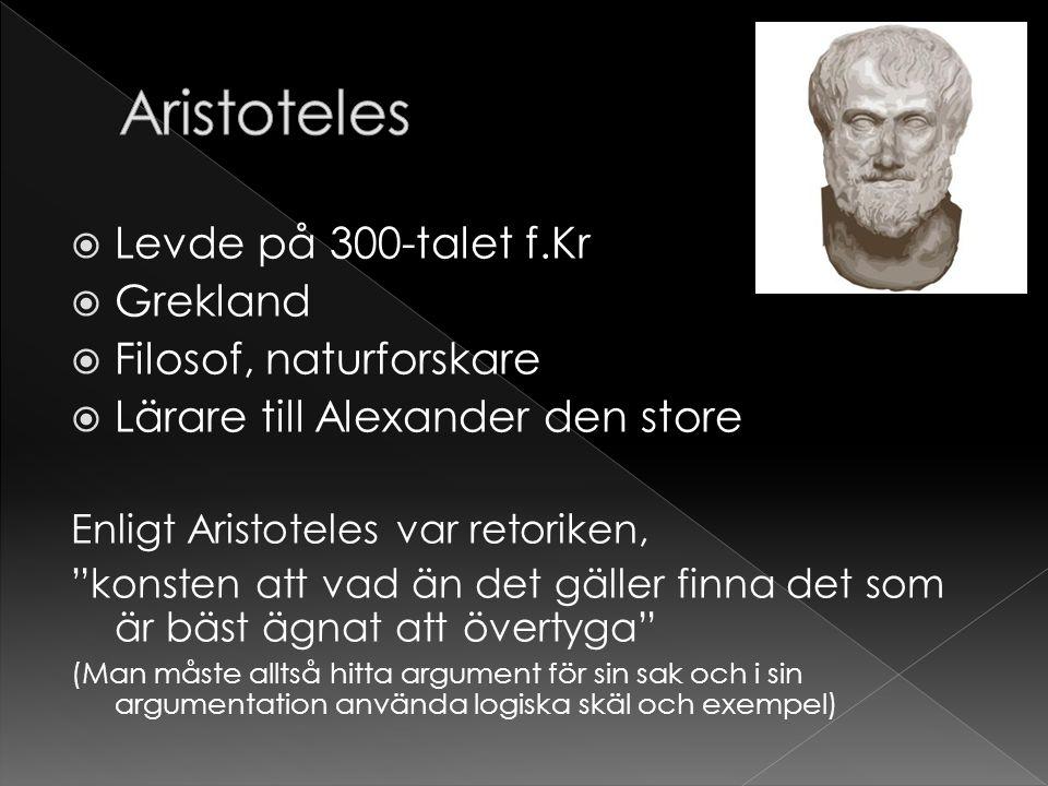 """ Levde på 300-talet f.Kr  Grekland  Filosof, naturforskare  Lärare till Alexander den store Enligt Aristoteles var retoriken, """"konsten att vad än"""