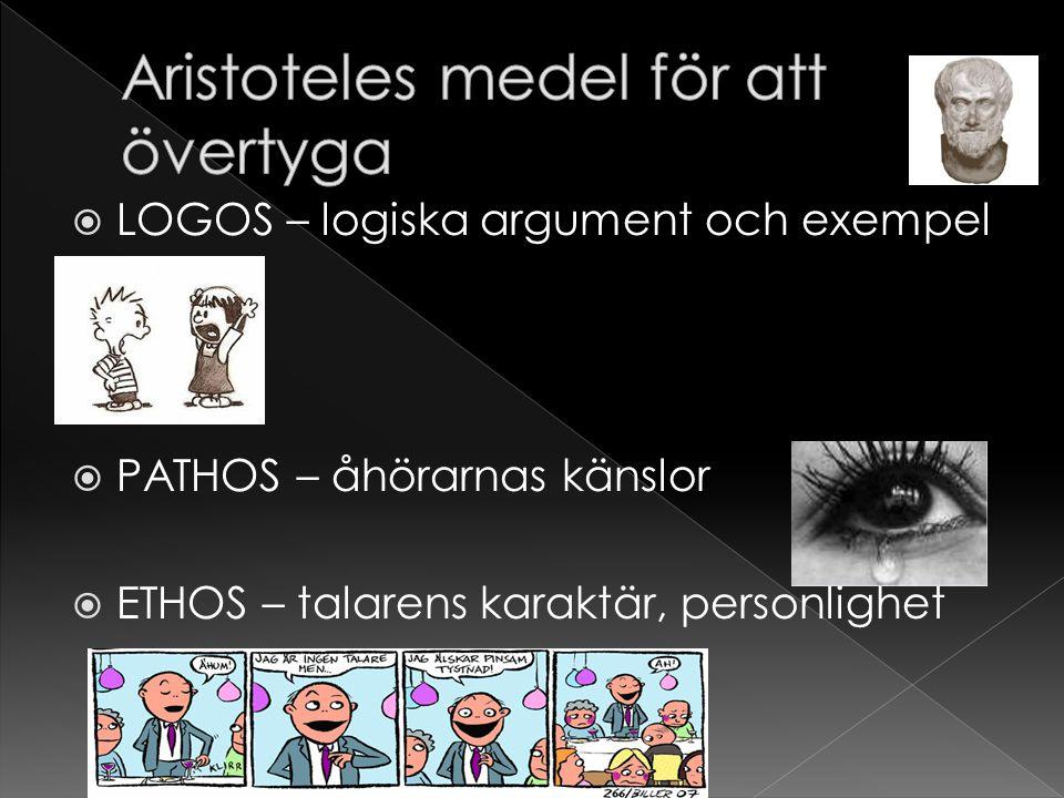  LOGOS – logiska argument och exempel  PATHOS – åhörarnas känslor  ETHOS – talarens karaktär, personlighet