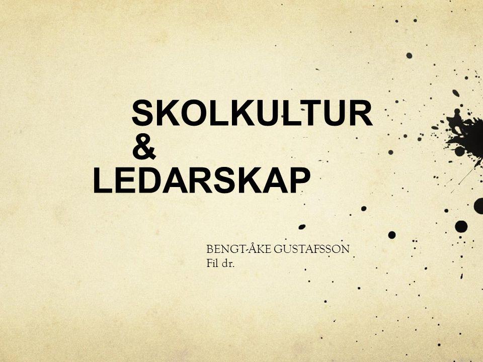 SKOLKULTUR & LEDARSKAP BENGT-ÅKE GUSTAFSSON Fil dr.