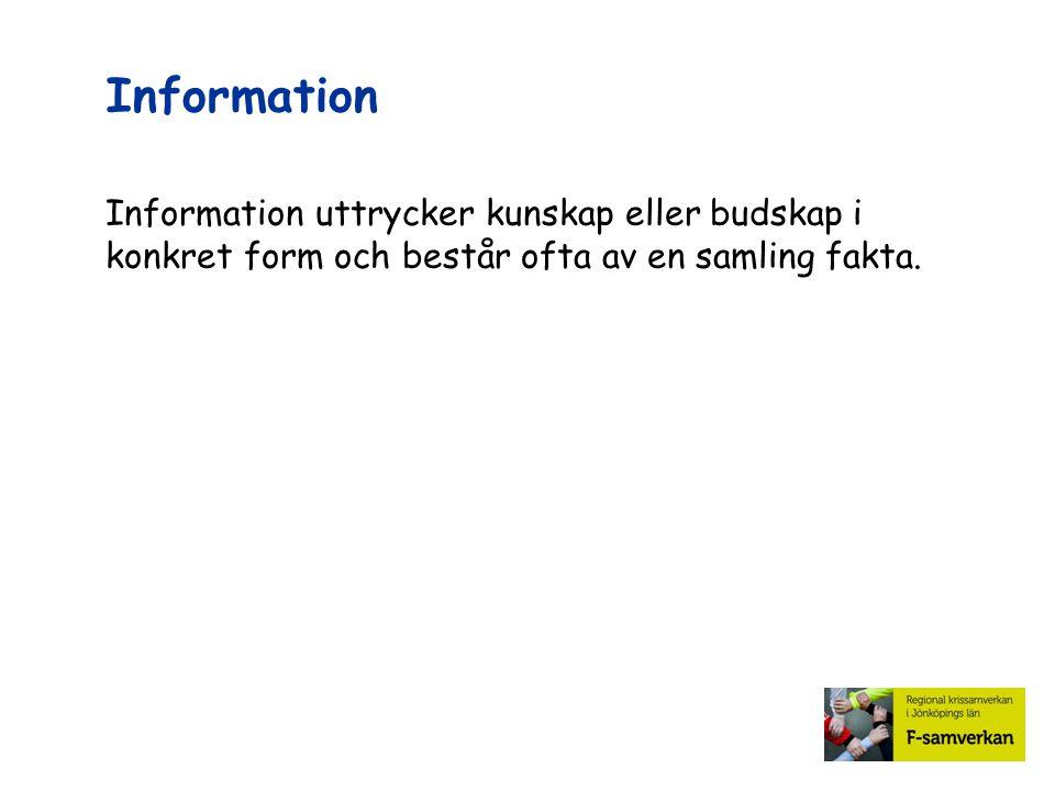 Information Information uttrycker kunskap eller budskap i konkret form och består ofta av en samling fakta.