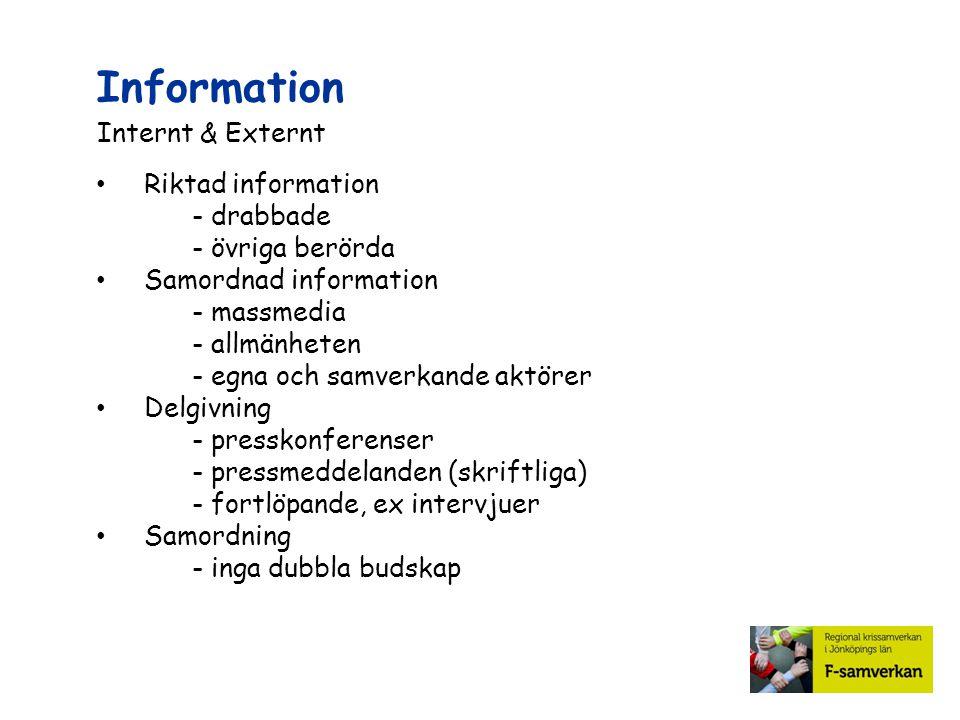 Information Internt & Externt Riktad information - drabbade - övriga berörda Samordnad information - massmedia - allmänheten - egna och samverkande ak
