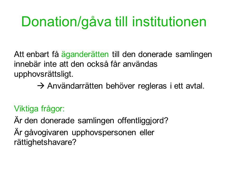 Donation/gåva till institutionen Att enbart få äganderätten till den donerade samlingen innebär inte att den också får användas upphovsrättsligt.