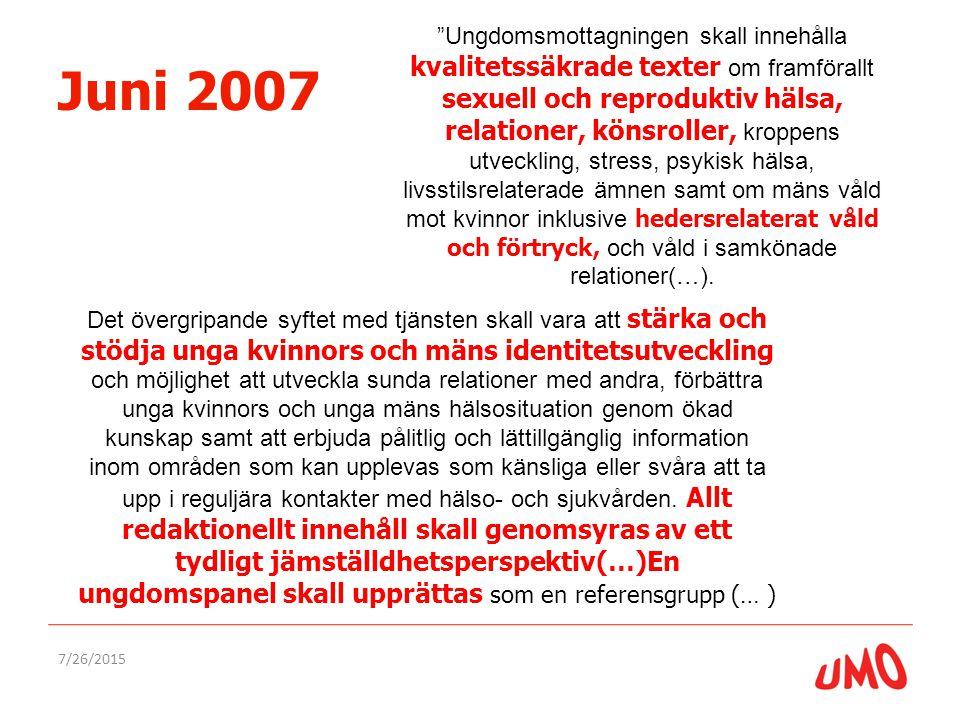 Juni 2007 7/26/2015 Ungdomsmottagningen skall innehålla kvalitetssäkrade texter om framförallt sexuell och reproduktiv hälsa, relationer, könsroller, kroppens utveckling, stress, psykisk hälsa, livsstilsrelaterade ämnen samt om mäns våld mot kvinnor inklusive hedersrelaterat våld och förtryck, och våld i samkönade relationer(…).