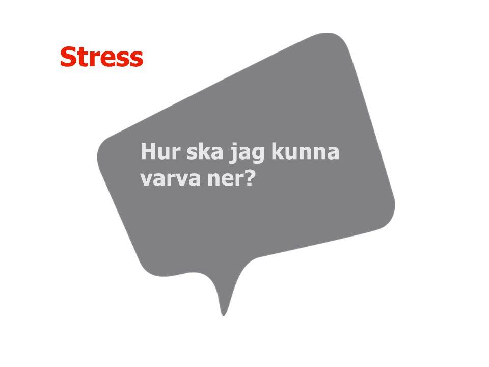 Hur ska jag kunna varva ner? Stress