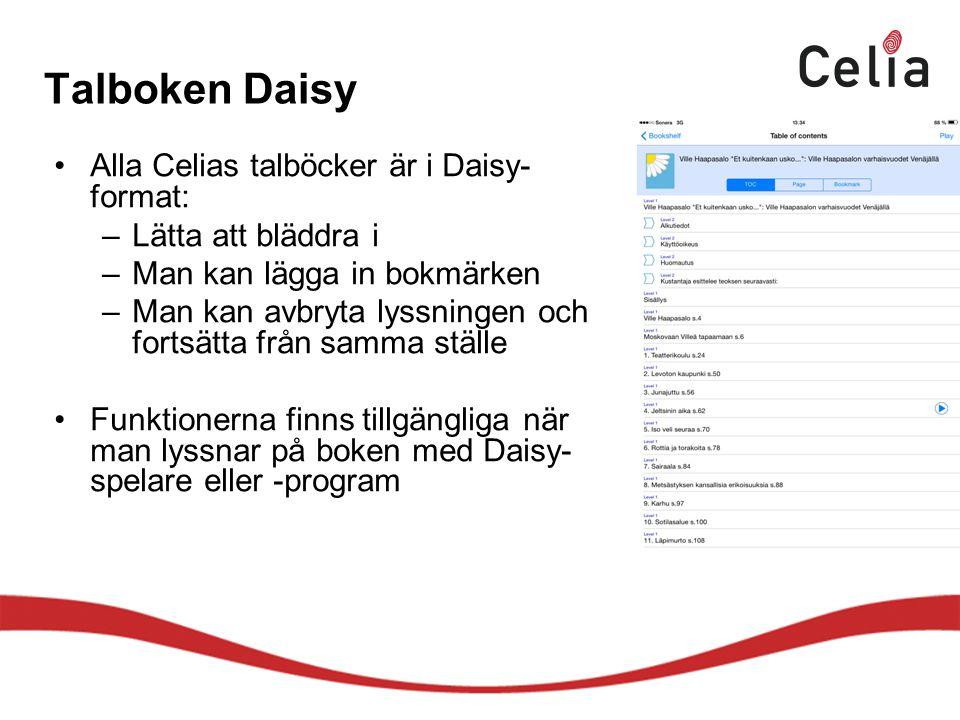 Talboken Daisy Alla Celias talböcker är i Daisy- format: –Lätta att bläddra i –Man kan lägga in bokmärken –Man kan avbryta lyssningen och fortsätta från samma ställe Funktionerna finns tillgängliga när man lyssnar på boken med Daisy- spelare eller -program
