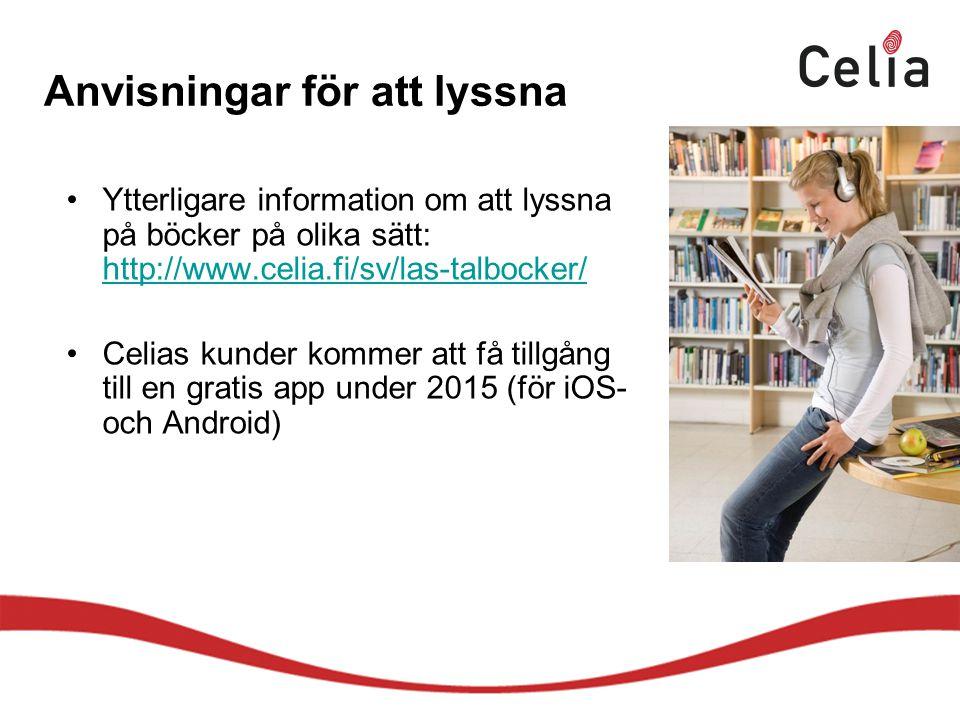 Anvisningar för att lyssna Ytterligare information om att lyssna på böcker på olika sätt: http://www.celia.fi/sv/las-talbocker/ http://www.celia.fi/sv/las-talbocker/ Celias kunder kommer att få tillgång till en gratis app under 2015 (för iOS- och Android)
