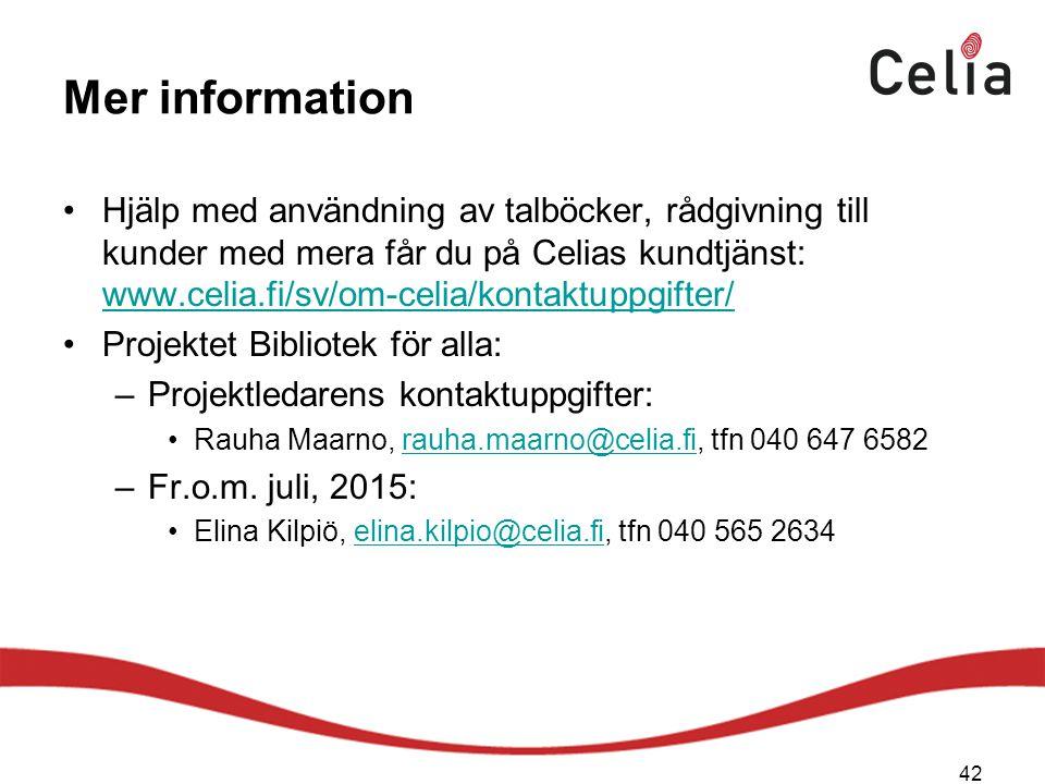 Mer information Hjälp med användning av talböcker, rådgivning till kunder med mera får du på Celias kundtjänst: www.celia.fi/sv/om-celia/kontaktuppgifter/ www.celia.fi/sv/om-celia/kontaktuppgifter/ Projektet Bibliotek för alla: –Projektledarens kontaktuppgifter: Rauha Maarno, rauha.maarno@celia.fi, tfn 040 647 6582rauha.maarno@celia.fi –Fr.o.m.