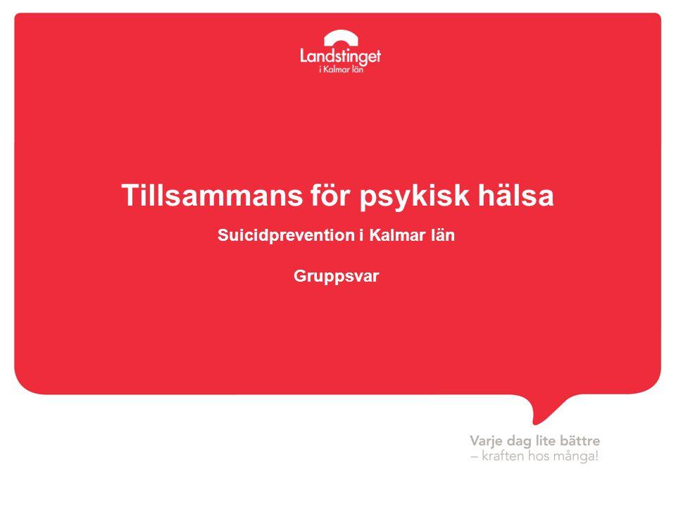 Tillsammans för psykisk hälsa Suicidprevention i Kalmar län Gruppsvar