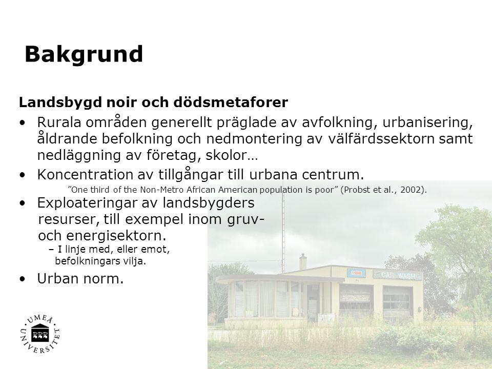 Landsbygd noir och dödsmetaforer Rurala områden generellt präglade av avfolkning, urbanisering, åldrande befolkning och nedmontering av välfärdssektorn samt nedläggning av företag, skolor… Koncentration av tillgångar till urbana centrum.