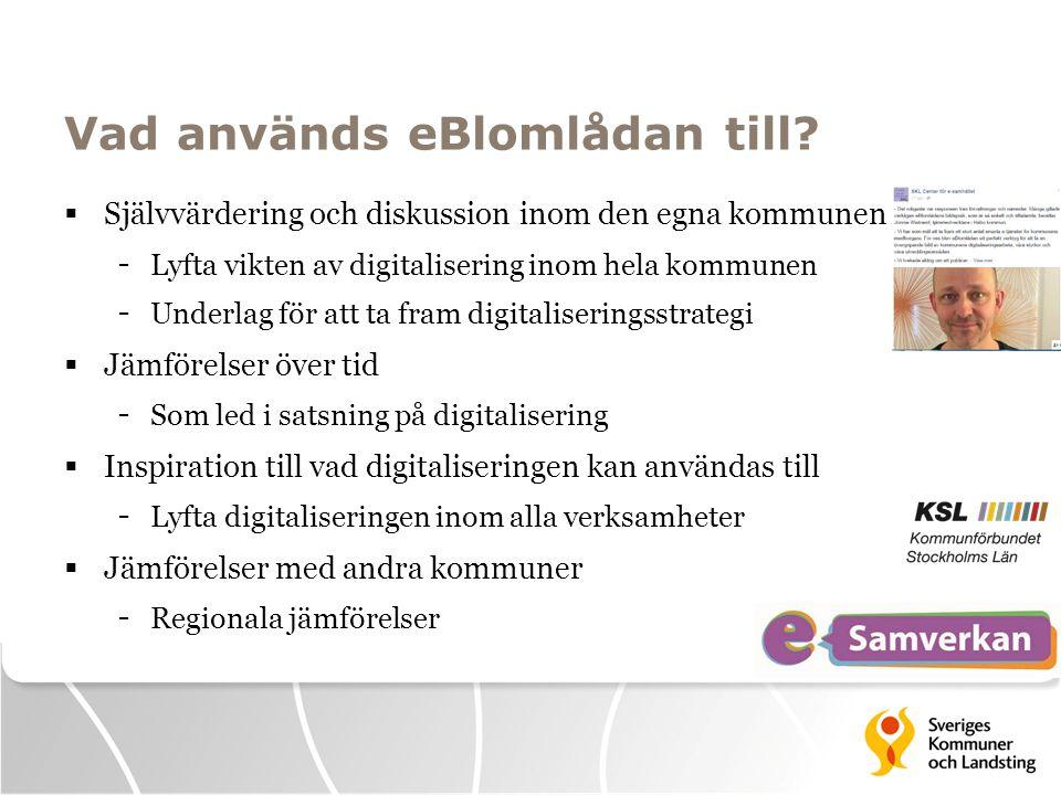 Vad används eBlomlådan till?  Självvärdering och diskussion inom den egna kommunen - Lyfta vikten av digitalisering inom hela kommunen - Underlag för